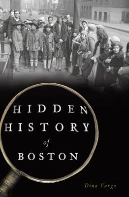 Image result for Hidden History of Boston by Dina Vargo, cover art